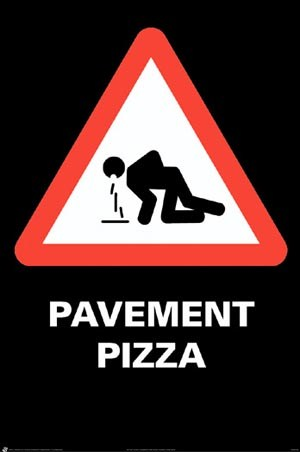 http://www.popartuk.com/g/l/lghwr1041+caution-vomit-ahead-pavement-pizza-alert-poster.jpg