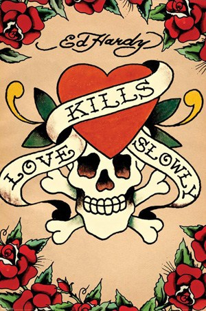 Love Kills Slowly - By Ed Hardy