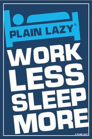 Plain Lazy: Work Less, Sleep More - Plain Lazy