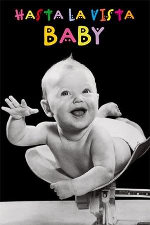 http://www.popartuk.com/g/l/lgwiz01553+hasta-la-vista-baby-humorous-baby-poster.jpg
