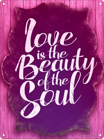 Love Is The Beauty Of The Soul Whats On The Inside Mini Tin Sign